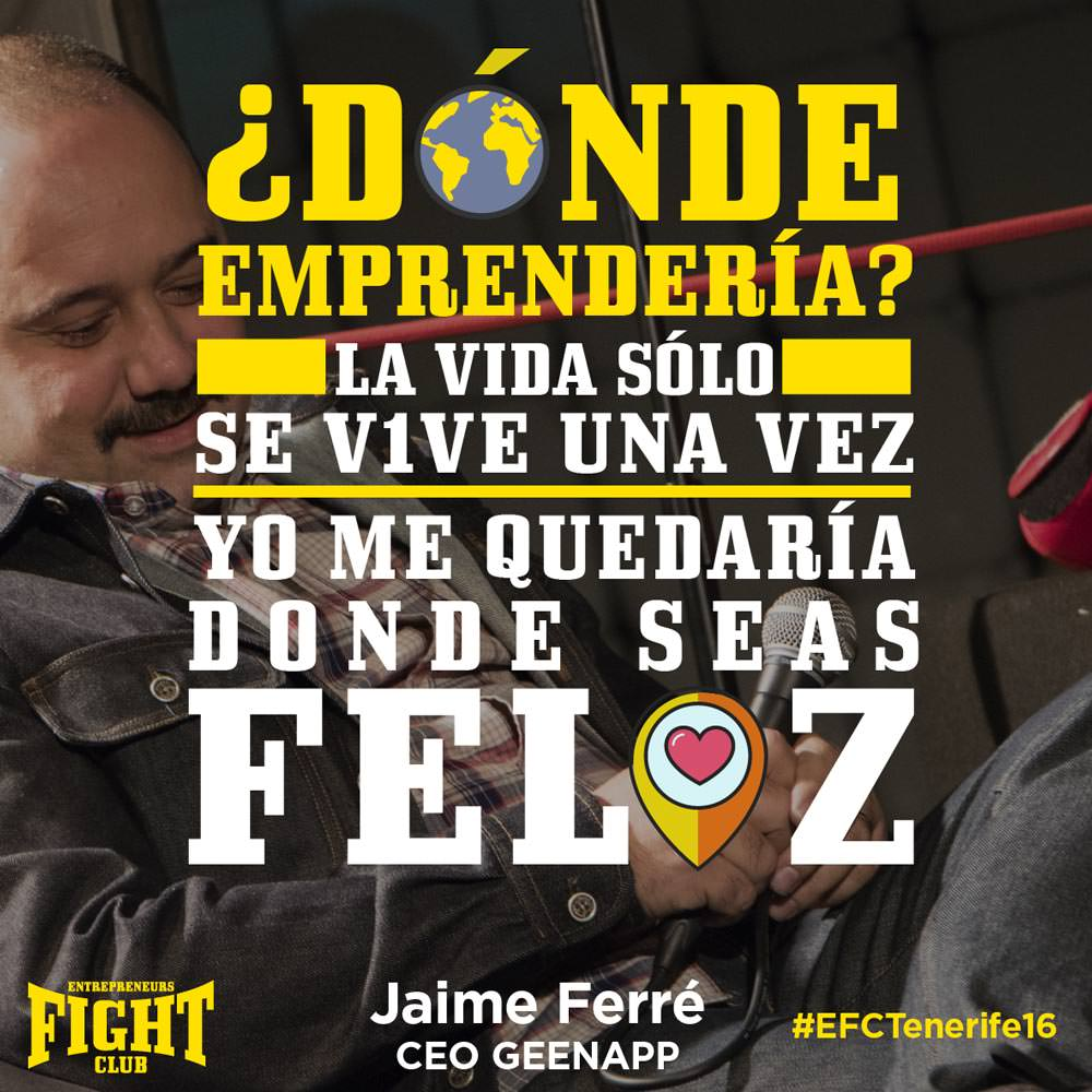 #EFCTENERIFE16 Jaime Ferre Quote Entrepreneurs Fight club FELIZ