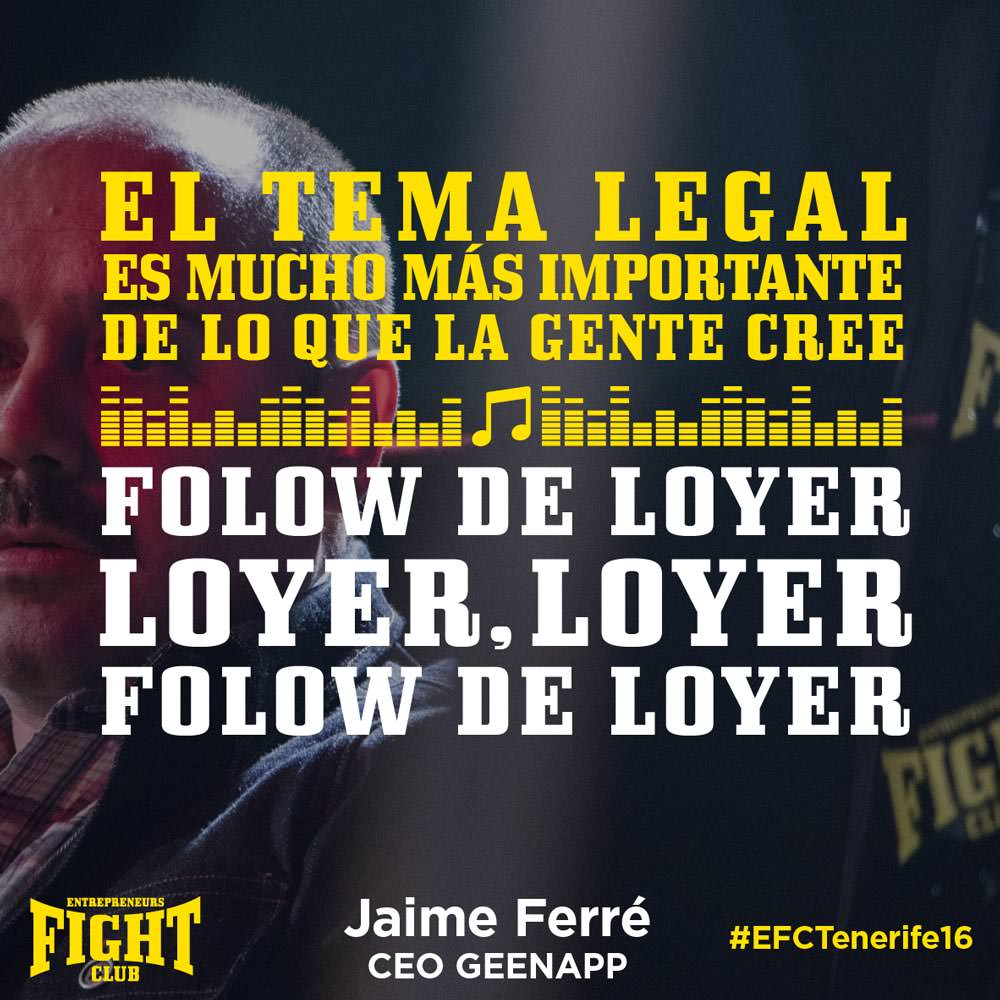 #EFCTENERIFE16 Jaime Ferre Quote Entrepreneurs Fight club LEGAL