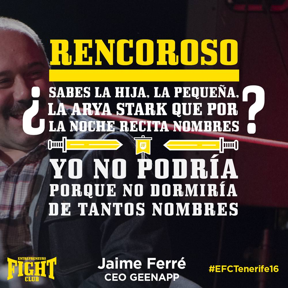 #EFCTENERIFE16 Jaime Ferre Quote Entrepreneurs Fight club Rencoroso
