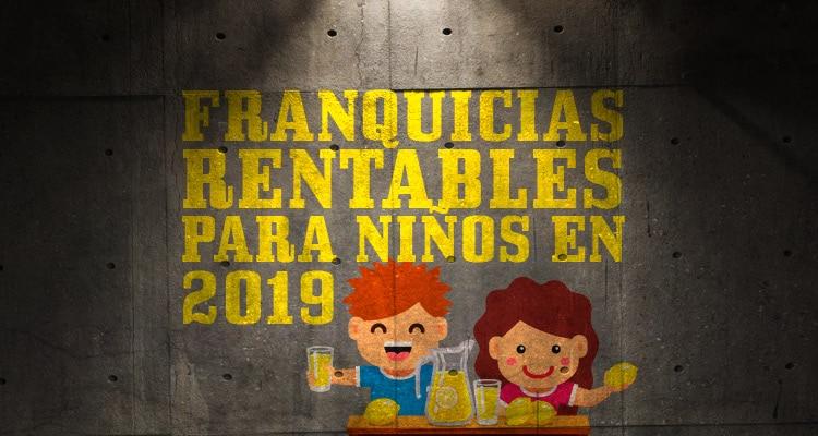 f93405893 Franquicias para niños rentables en 2019 - EntrepreneursFight
